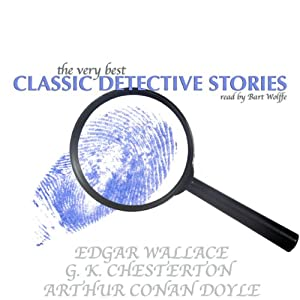 The Very Best Classic Detective Stories | [G. K. Chesterton, Edgar Wallace, Arthur Conan Doyle]