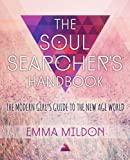 The Soul Searcher's Handbook: A Modern Girl's Guide to the New Age World (Paperback)