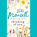 Thinking of You (       UNABRIDGED) by Jill Mansell Narrated by Julia Barrie