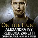 On the Hunt Audiobook by Dianne Duvall, Alexandra Ivy, Hannah Jayne, Rebecca Zanetti Narrated by Arika Rapson