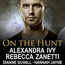 On the Hunt (       UNABRIDGED) by Dianne Duvall, Alexandra Ivy, Hannah Jayne, Rebecca Zanetti Narrated by Arika Rapson