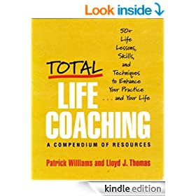 Total Life Coaching: 50+ Life Lessons, Skills, and Techniques to Enhance Your Practice . . . and Your Life: 60 Life Lessons, Skills, and Techniques to Enhance Your Practice... and Your Life