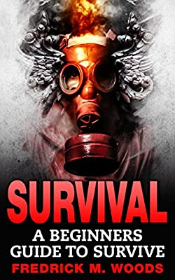 SURVIVAL: A Beginners Guide to Survive (Survival, Survival guide, Survivalist, Prepper, Prepping, Natural Disaster)