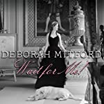 Wait for Me!: Memoirs | Deborah Mitford