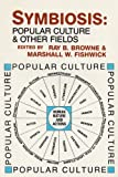 Symbiosis: Popular Culture And Other Fields (0879724390) by Browne, Ray B.
