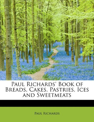 Paul Richards' Book of Breads, Cakes, Pastries, Ices and Sweetmeats by Paul Richards