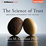 The Science of Trust: Emotional Attunement for Couples | John M. Gottman