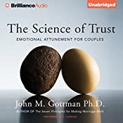 The Science of Trust: Emotional Attunement for Couples | [John M. Gottman Ph.D.]