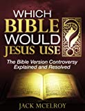 img - for Which Bible Would Jesus Use?: The Bible Version Controversy Explained and Resolved book / textbook / text book
