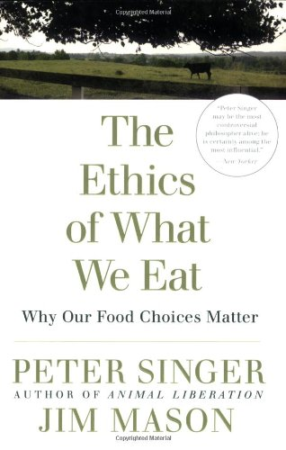 The Ethics of What We Eat: Why Our Food Choices Matter: Peter Singer, Jim Mason: 9781594866876: Amazon.com: Books