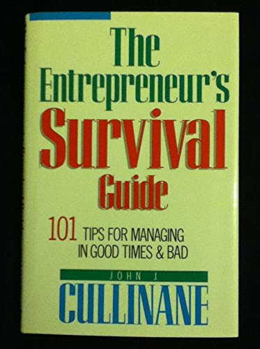 The Entrepreneur's Survival Guide: 101 Tips for Managing in Good Times & Bad - Cullinane