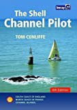 The Shell Channel Pilot: South Coast of England, North Coast of France, Channel Islands by Cunliffe, Tom 6th (sixth) Edition (2009)