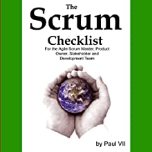 The Scrum Checklist for the Agile Scrum Master, Product Owner, Stakeholder and Development Team (       UNABRIDGED) by Paul VII Narrated by Scott Clem