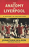 The Anatomy of Liverpool: A History in Ten Matches