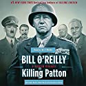 Killing Patton: The Strange Death of World War II's Most Audacious General Audiobook by Bill O'Reilly, Martin Dugard Narrated by Bill O'Reilly