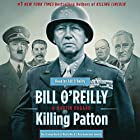Killing Patton: The Strange Death of World War II's Most Audacious General (       UNABRIDGED) by Bill O'Reilly, Martin Dugard Narrated by Bill O'Reilly