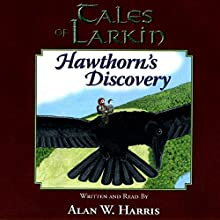Tales of Larkin: Hawthorn's Discovery, Second Edition: The Tales of Larkin, Volume 1 Audiobook by Alan W. Harris Narrated by Alan W. Harris