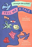Tell Me a Tale: A Book about Storytelling (0152012214) by Bruchac, Joseph
