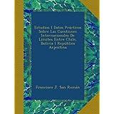 Estudios I Datos Prácticos Sobre Las Cuestiones Internacionales De Límites Entre Chile, Bolivia I República Arjentina...