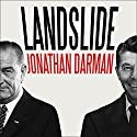 Landslide: LBJ and Ronald Reagan at the Dawn of a New America (       UNABRIDGED) by Jonathan Darman Narrated by Corey M. Snow