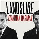 Landslide: LBJ and Ronald Reagan at the Dawn of a New America | Jonathan Darman