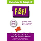 Fish! A Remarkable Way to Boost Morale and Improve Results ~ Stephen C. Lundin
