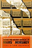 The Chocolate Wars: Inside the Secret Worlds of Mars and Hershey