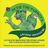 Petie the Parrot's Amazing Adventure (Brownee the Story Lizard) (Volume 1)