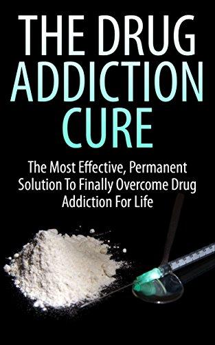 The Drug Addiction Cure: The Most Effective, Permanent Solution to Finally Overcome Drug Addiction for Life (Addiction, Marijuana Addiction, Cocaine Addiction)