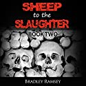 Sheep to the Slaughter: Post-Apocalyptic Survival Horror Fiction Series: I Waited for so Long to Be Free, Book 2 (       UNABRIDGED) by Bradley Ramsey Narrated by Chiquito Crasto