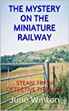 THE MYSTERY ON THE MINIATURE RAILWAY: STEAM TRAIN DETECTIVE THRILLER
