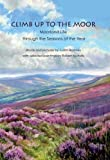 Climb Up to the Moor: Moorland Life Through the Seasons of the Year Judith Bromley