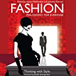 Fashion - Philosophy for Everyone: Thinking with Style | Fritz Allhoff,Jessica Wolfendale,Jeanette Kennett