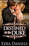 ROMANCE: REGENCY ROMANCE: Destined to the Duke (Clean Historical Time Travel Romance) (New Adult Paranormal Romance)