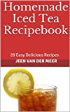 Iced Tea: 20 Easy Delicious Recipes – (Homemade Iced Tea,Iced Tea Recipe,Make Iced Tea,Arizona Iced Tea,Recipe Iced Tea,Iced Tea Recipes) (Iced Tea (Homemade … Iced Tea,Recipe Iced Tea,Iced Tea Recipes))