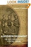 A Broken Regiment: The 16th Connecticut's Civil War (Conflicting Words: New Dimensions of the American Civil War)