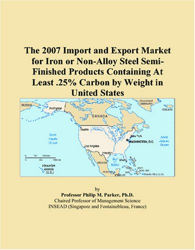 The 2007 Import and Export Market for Iron or Non-Alloy Steel Semi-Finished Products Containing At Least .25% Carbon by Weight in United States