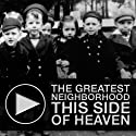 The Greatest Neighborhood This Side of Heaven: An Untravel Tour of Boston's Historic West End Speech by Kate Majzoub, Michael Epstein Narrated by Kate Majzoub