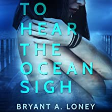 To Hear the Ocean Sigh (       UNABRIDGED) by Bryant A. Loney Narrated by Brendan McCay