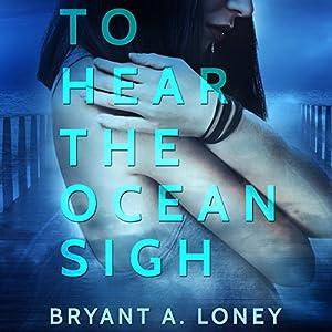 To Hear The Ocean Sigh Audiobook