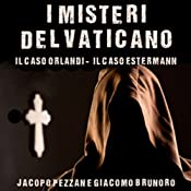 I Misteri del Vaticano: Il caso Orlandi e il caso Estermann [The Mysteries of the Vatican: The Orlandi Case and the Estermann Case] | [Jacopo Pezzan, Giacomo Brunoro]