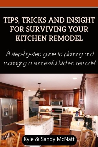 Tips, Tricks and Insight For Surviving Your Kitchen Remodel: A step-by-step guide to planning and managing a successful kitchen remodel (Remodel Kitchen compare prices)