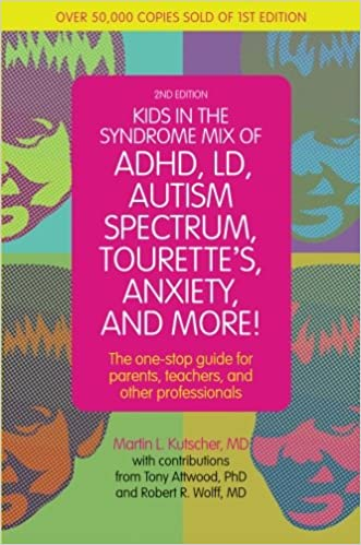 Kids in the Syndrome Mix of ADHD, LD, Autism Spectrum, Tourette's, Anxiety, and More!: The one-stop guide for parents, teachers, and other professionals written by Martin L. Kutscher