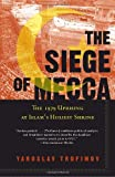 The Siege of Mecca: The 1979 Uprising at Islams Holiest Shrine