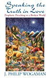 img - for Speaking the Truth in Love: Prophetic Preaching to a Broken World book / textbook / text book