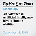 An Advance in Artificial Intelligence Rivals Human Abilities | John Markoff
