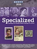 Scott Specialized Catalouge of United States Stamps & Covers 2014: Confederate States, Canal Zone, Danish West Indies, Guam, Hawaii, United Nations: ... Catalogue of United States Stamps)