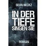 """In der Tiefe singen sie (Ein fantastischer Roman)von """"Sean Beckz"""""""