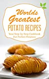 Worlds Greatest Potato Recipes: Your Step-by-Step Cookbook For Perfect Potato Salad and Fingerling Potatoes like French Fries