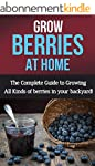 Grow Berries At Home: The complete gu...